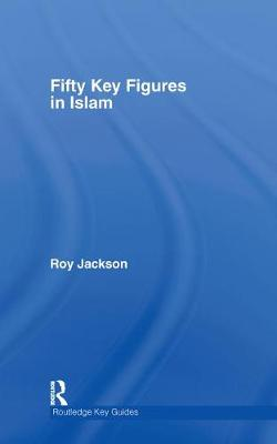 Fifty Key Figures in Islam - Routledge Key Guides (Hardback)