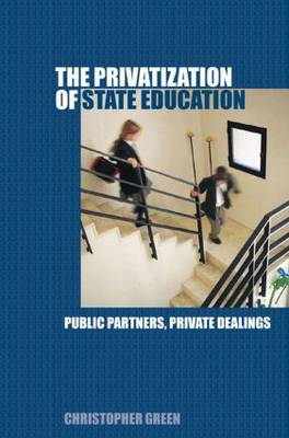 The Privatization of State Education: Public Partners, Private Dealings (Hardback)