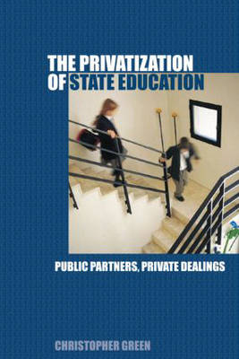 The Privatization of State Education: Public Partners, Private Dealings (Paperback)