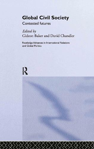 Global Civil Society: Contested Futures - Routledge Advances in International Relations and Global Politics (Hardback)