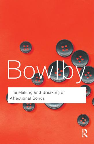 The Making and Breaking of Affectional Bonds - Routledge Classics (Paperback)