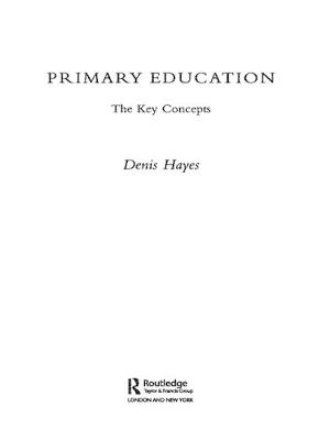 Primary Education: The Key Concepts - Routledge Key Guides (Hardback)