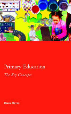Primary Education: The Key Concepts - Routledge Key Guides (Paperback)