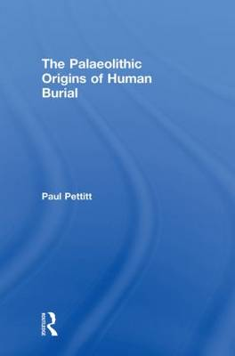 The Palaeolithic Origins of Human Burial (Hardback)