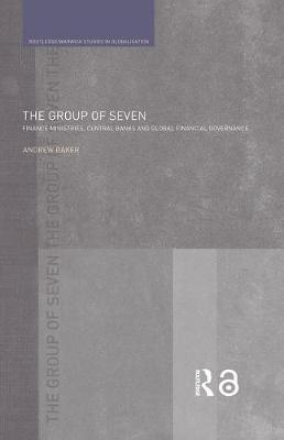 The Group of Seven: Finance Ministries, Central Banks and Global Financial Governance - Routledge Studies in Globalisation (Hardback)