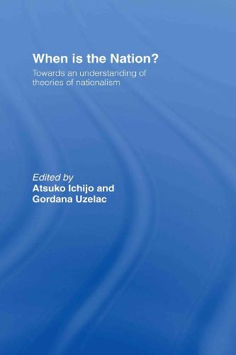 When is the Nation?: Towards an Understanding of Theories of Nationalism (Hardback)