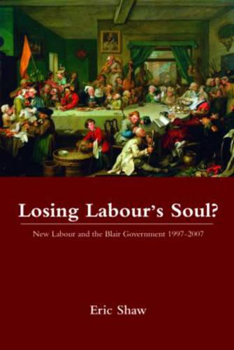 Losing Labour's Soul?: New Labour and the Blair Government 1997-2007 (Paperback)