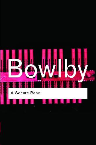 A Secure Base - Routledge Classics (Paperback)