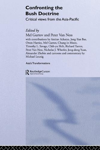 Confronting the Bush Doctrine: Critical Views from the Asia-Pacific - Asia's Transformations (Paperback)