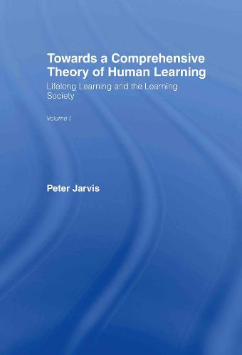 Towards a Comprehensive Theory of Human Learning - Lifelong Learning and the Learning Society (Hardback)