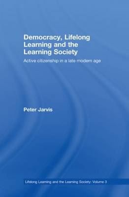 Democracy, Lifelong Learning and the Learning Society: Active Citizenship in a Late Modern Age - Lifelong Learning and the Learning Society (Hardback)