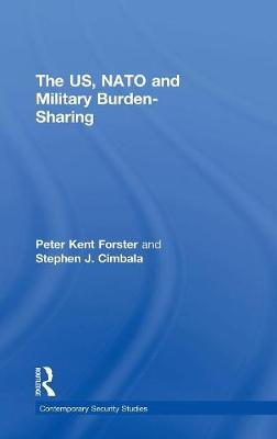 The US, NATO and Military Burden-Sharing - Contemporary Security Studies (Hardback)