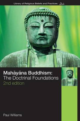 Mahayana Buddhism: The Doctrinal Foundations - The Library of Religious Beliefs and Practices (Paperback)