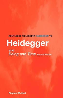 Routledge Philosophy Guidebook to Heidegger and Being and Time - Routledge Philosophy Guidebooks (Paperback)