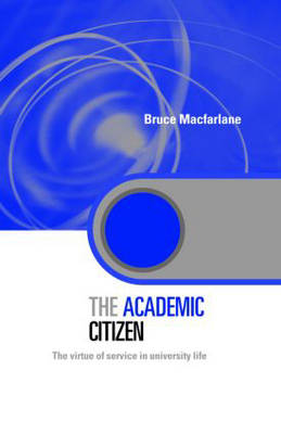 The Academic Citizen: The Virtue of Service in University Life - Key Issues in Higher Education (Hardback)