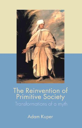 The Reinvention of Primitive Society: Transformations of a Myth (Hardback)