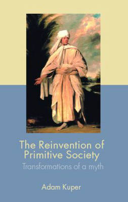 The Reinvention of Primitive Society: Transformations of a Myth (Paperback)