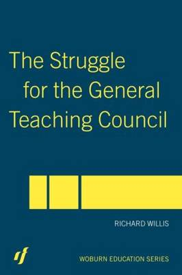 The Struggle for the General Teaching Council - Woburn Education Series (Paperback)
