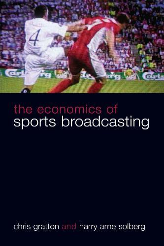 The Economics of Sports Broadcasting (Hardback)