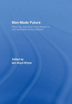 Man-Made Future: Planning, Education and Design in Mid-20th Century Britain (Hardback)
