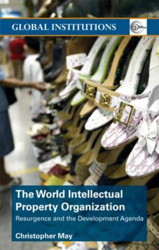 World Intellectual Property Organization (WIPO): Resurgence and the Development Agenda - Global Institutions (Paperback)