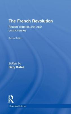 The French Revolution: Recent Debates and New Controversies - Rewriting Histories (Hardback)