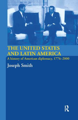The United States and Latin America: A History of American Diplomacy, 1776-2000 (Hardback)