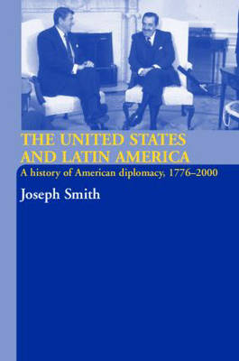 The United States and Latin America: A History of American Diplomacy, 1776-2000 (Paperback)