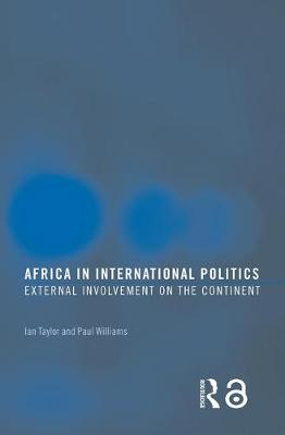 Africa in International Politics: External Involvement on the Continent - Routledge Advances in International Relations and Global Politics (Paperback)