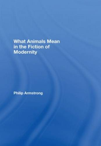 What Animals Mean in the Fiction of Modernity (Hardback)