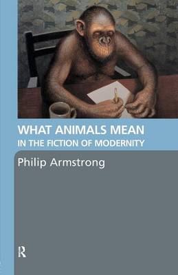 What Animals Mean in the Fiction of Modernity (Paperback)