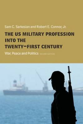 The US Military Profession into the 21st Century: War, Peace and Politics - Cass Military Studies (Paperback)