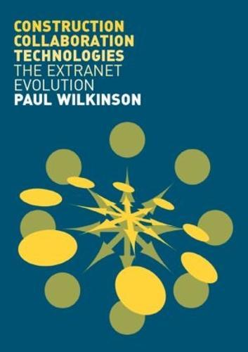 Construction Collaboration Technologies: An Extranet Evolution (Paperback)