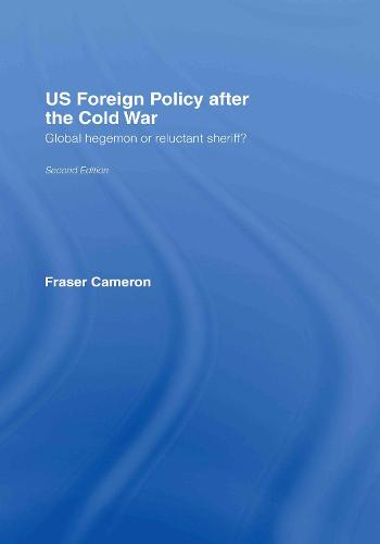 US Foreign Policy After the Cold War: Global Hegemon or Reluctant Sheriff? (Hardback)