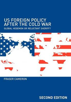 US Foreign Policy After the Cold War: Global Hegemon or Reluctant Sheriff? (Paperback)