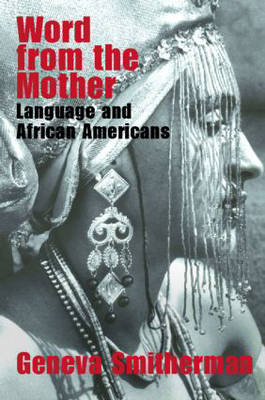 Word from the Mother: Language and African Americans (Paperback)