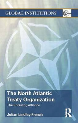 The North Atlantic Treaty Organization: The Enduring Alliance - Global Institutions (Paperback)
