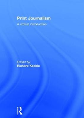 Print Journalism: A Critical Introduction (Hardback)