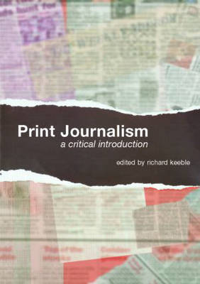 Print Journalism: A Critical Introduction (Paperback)