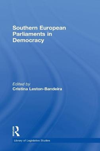 Southern European Parliaments in Democracy - Library of Legislative Studies (Hardback)