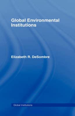 Global Environmental Institutions - Global Institutions (Hardback)