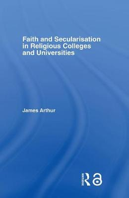 Faith and Secularisation in Religious Colleges and Universities (Hardback)