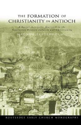 The Formation of Christianity in Antioch: A Social-Scientific Approach to the Separation between Judaism and Christianity (Paperback)
