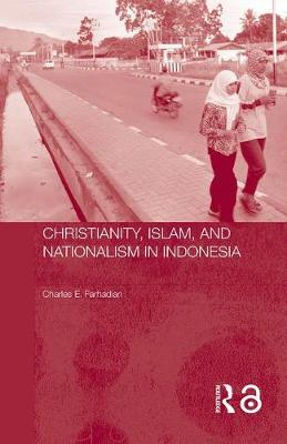 Christianity, Islam and Nationalism in Indonesia (Hardback)