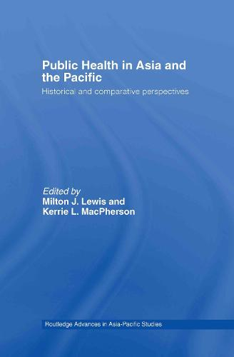 Public Health in Asia and the Pacific: Historical and Comparative Perspectives - Routledge Advances in Asia-Pacific Studies (Hardback)