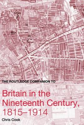 The Routledge Companion to Britain in the Nineteenth Century, 1815-1914 - Routledge Companions to History (Hardback)