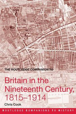 The Routledge Companion to Britain in the Nineteenth Century, 1815-1914 - Routledge Companions to History (Paperback)