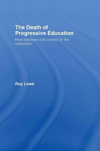 The Death of Progressive Education: How Teachers Lost Control of the Classroom (Hardback)