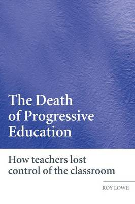The Death of Progressive Education: How Teachers Lost Control of the Classroom (Paperback)
