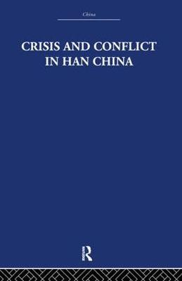 Crisis and Conflict in Han China (Hardback)